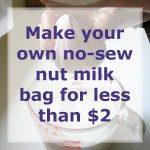 Make your own no-sew nut milk bag